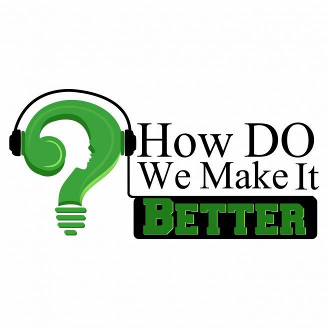 How Do We Make It Better